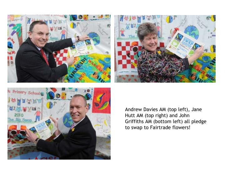Andrew Davies AM (top left), Jane Hutt AM (top right) and John Griffiths AM (bottom left) all pledge to swap to Fairtrade flowers!