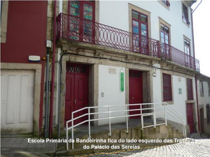 Escola Primária da Bandeirinha fica do lado esquerdo das Traseiras do Palácio das Sereias