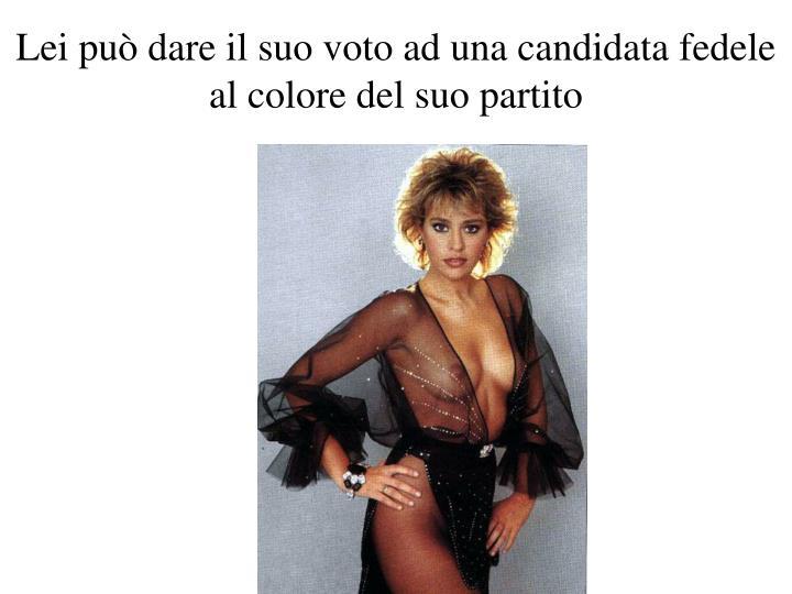 Lei può dare il suo voto ad una candidata fedele al colore del suo partito