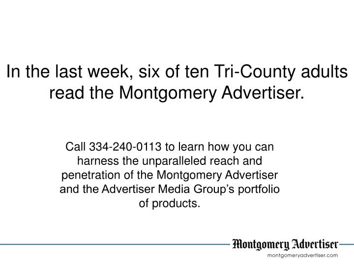 In the last week, six of ten Tri-County adults read the Montgomery Advertiser.