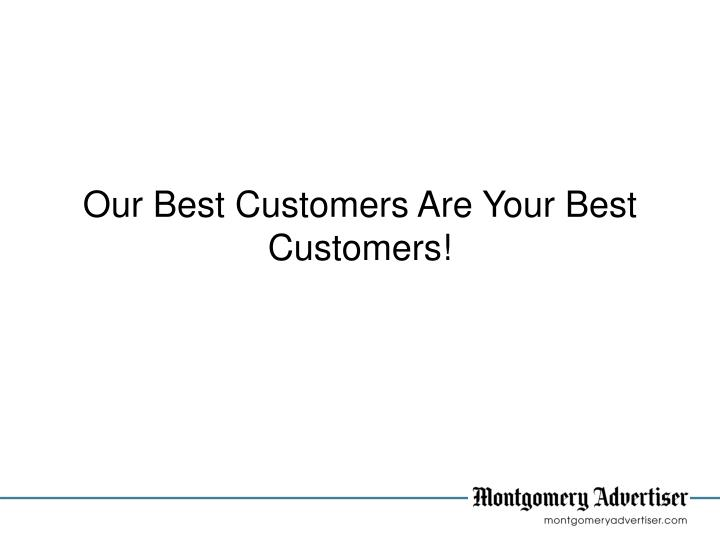 Our Best Customers Are Your Best Customers!