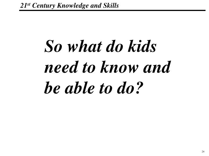 So what do kids need to know and be able to do?