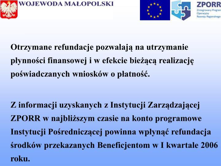Otrzymane refundacje pozwalają na utrzymanie płynności finansowej i w efekcie bieżącą realizację poświadczanych wniosków o płatność.
