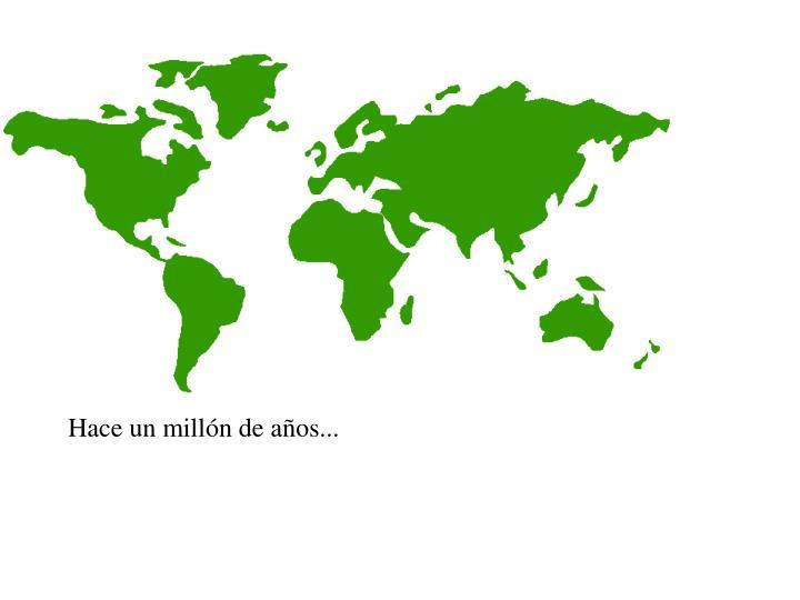 Hace un millón de años...