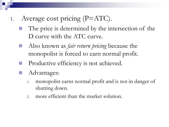 Average cost pricing (P=ATC).