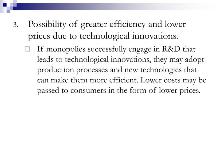 Possibility of greater efficiency and lower prices due to technological innovations.