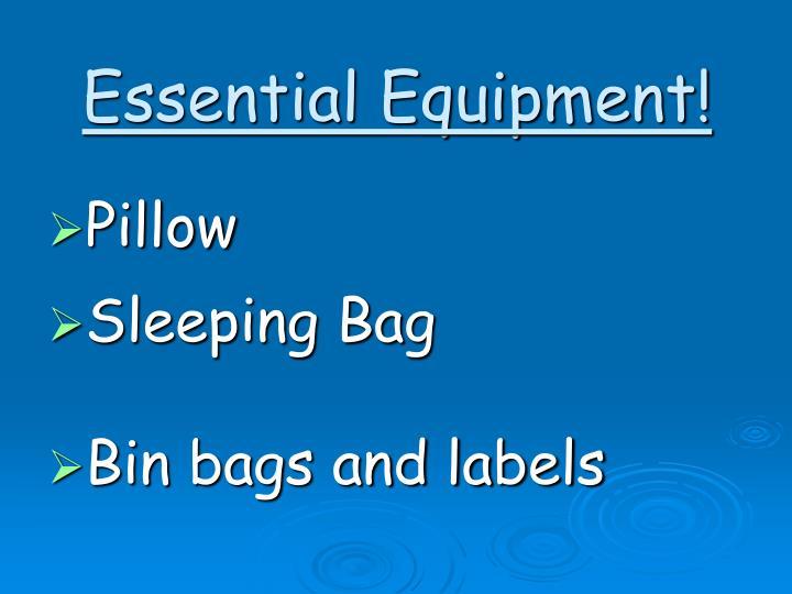 Essential Equipment!