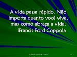 a vida passa r pido n o importa quanto voc viva mas como abra a a vida francis ford coppola