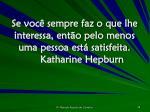 se voc sempre faz o que lhe interessa ent o pelo menos uma pessoa est satisfeita katharine hepburn