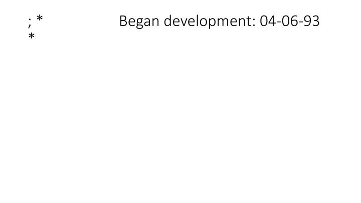 ; *                    Began development: 04-06-93                *