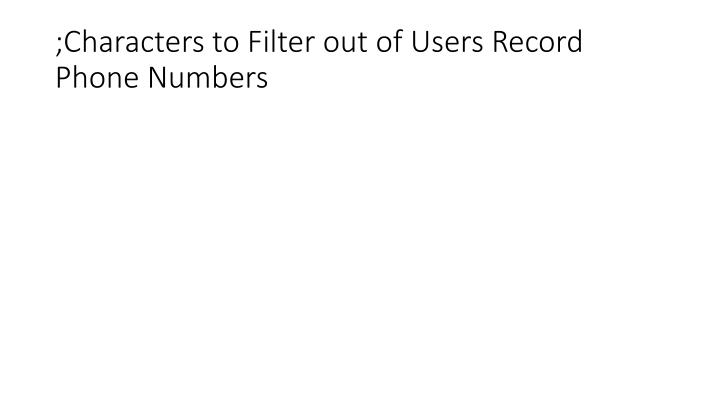 ;Characters to Filter out of Users Record Phone Numbers