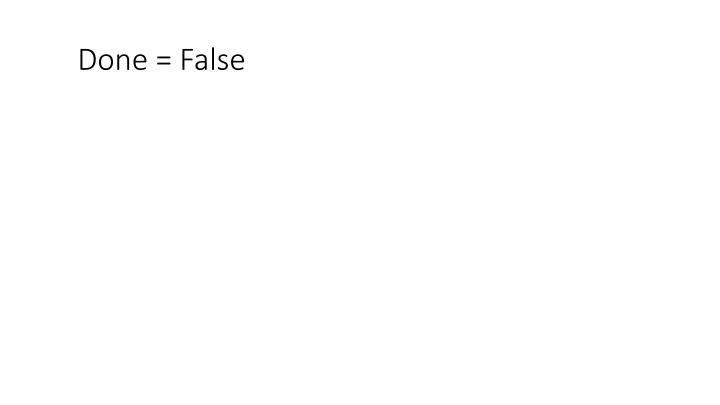 Done = False