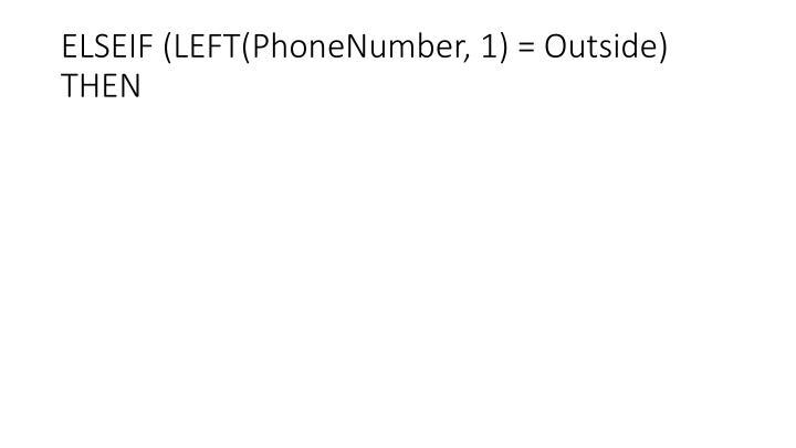 ELSEIF (LEFT(PhoneNumber, 1) = Outside) THEN