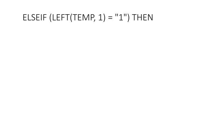 """ELSEIF (LEFT(TEMP, 1) = """"1"""") THEN"""