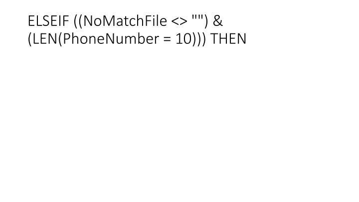 "ELSEIF ((NoMatchFile <> """") & (LEN(PhoneNumber = 10))) THEN"