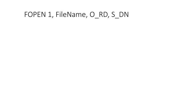 FOPEN 1, FileName, O_RD, S_DN