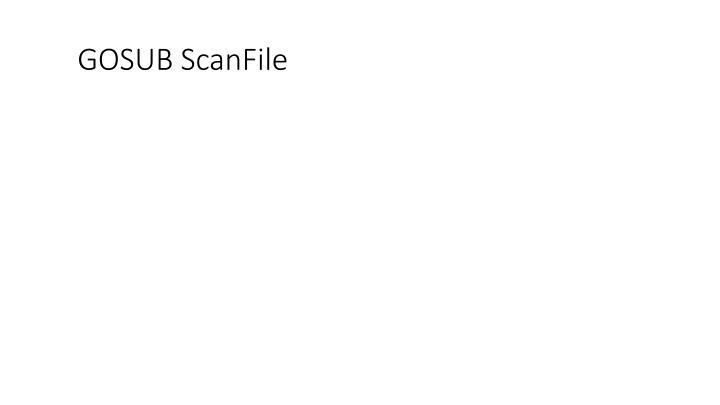 GOSUB ScanFile