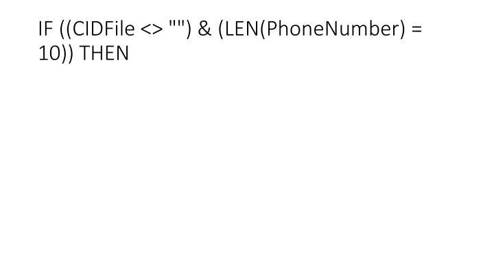 "IF ((CIDFile <> """") & (LEN(PhoneNumber) = 10)) THEN"