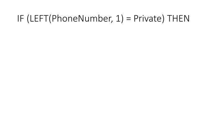 IF (LEFT(PhoneNumber, 1) = Private) THEN