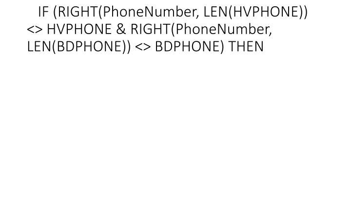 IF (RIGHT(PhoneNumber, LEN(HVPHONE)) <> HVPHONE & RIGHT(PhoneNumber, LEN(BDPHONE)) <> BDPHONE) THEN