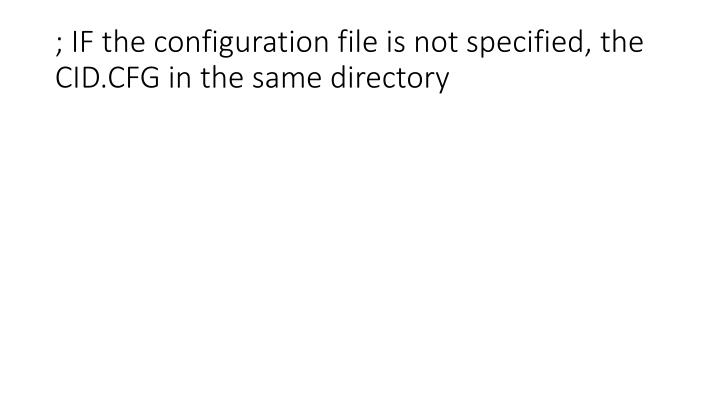 ; IF the configuration file is not specified, the CID.CFG in the same directory