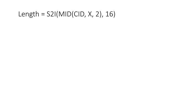Length = S2I(MID(CID, X, 2), 16)