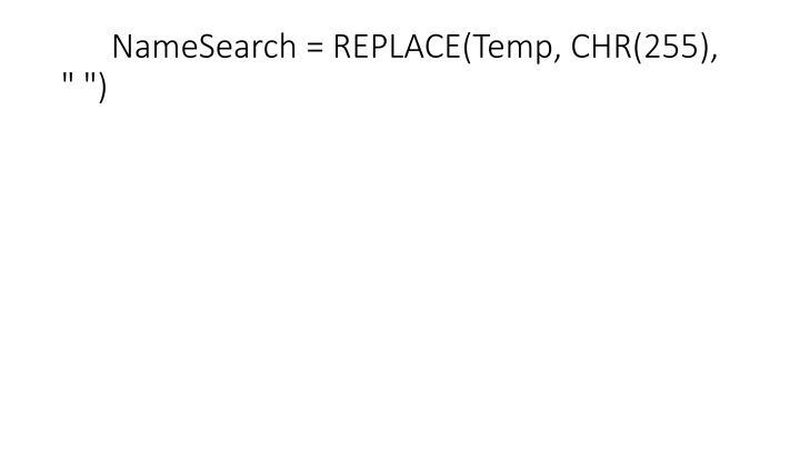"NameSearch = REPLACE(Temp, CHR(255), "" "")"