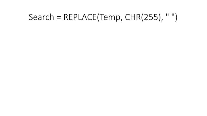 """Search = REPLACE(Temp, CHR(255), """" """")"""