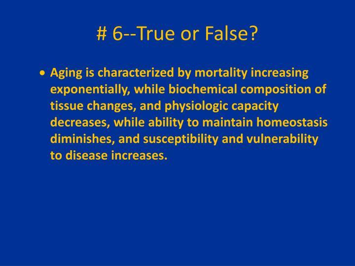 # 6--True or False?