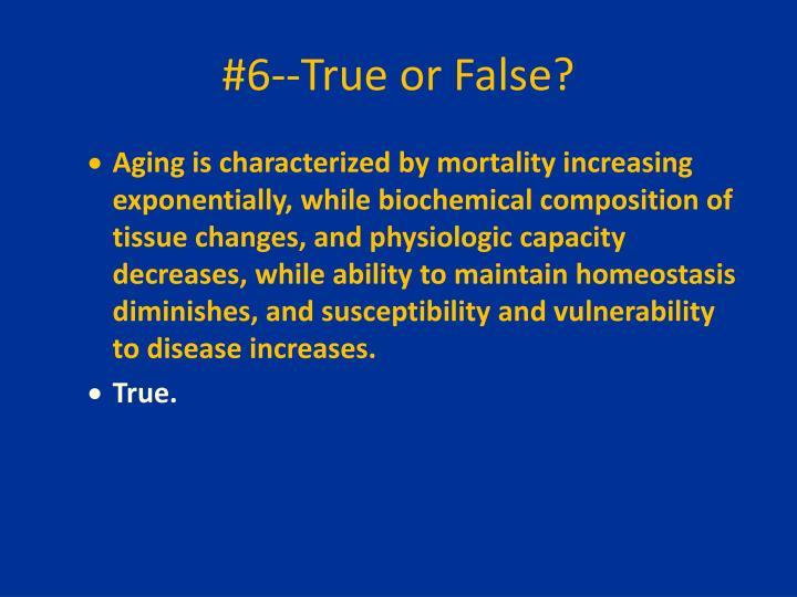 #6--True or False?