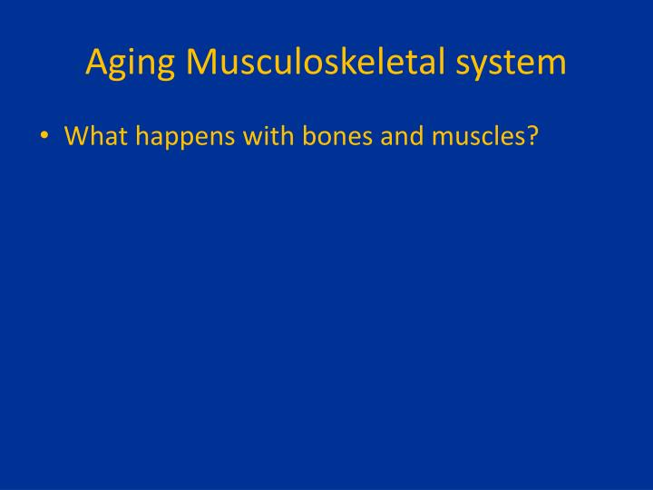 Aging Musculoskeletal system