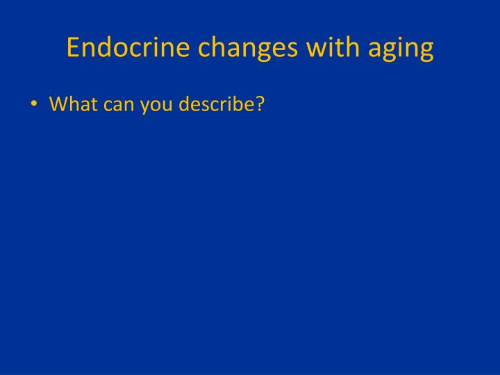 Endocrine changes with aging