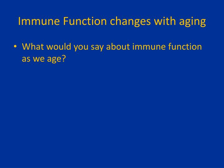 Immune Function changes with aging