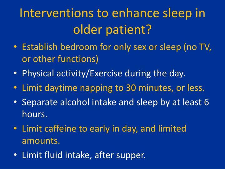 Interventions to enhance sleep in older patient?