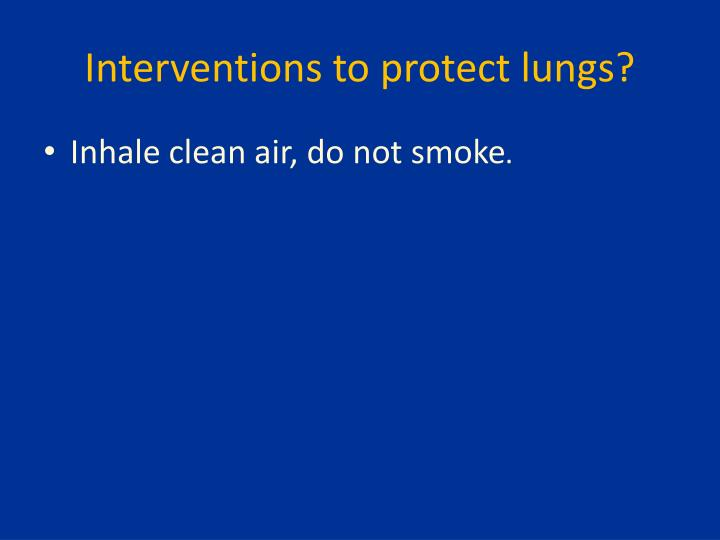 Interventions to protect lungs?