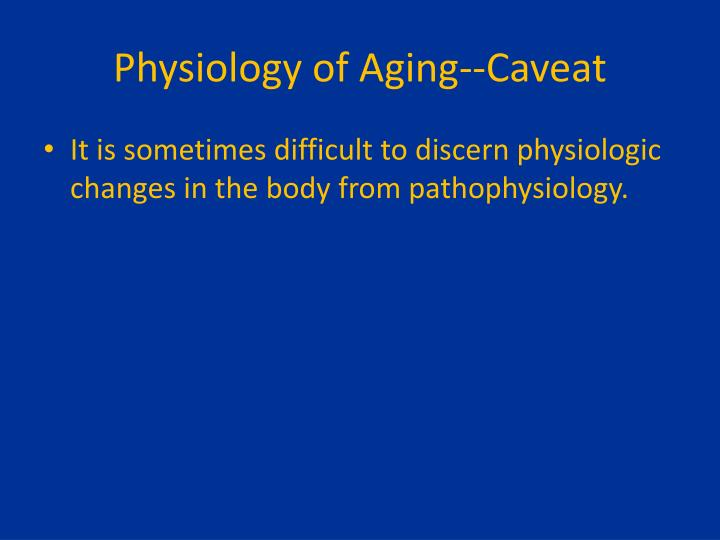 Physiology of Aging--Caveat