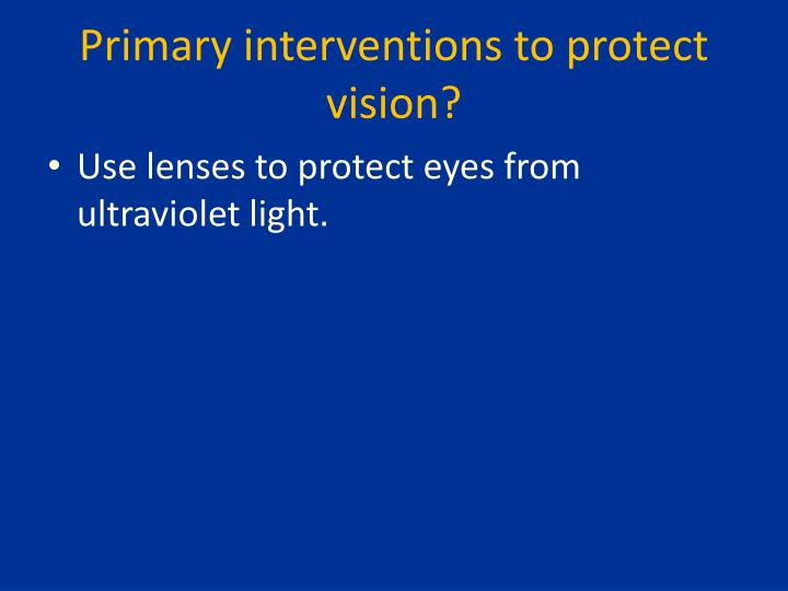 Primary interventions to protect vision?