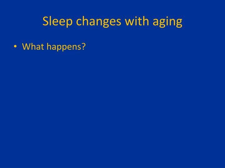 Sleep changes with aging