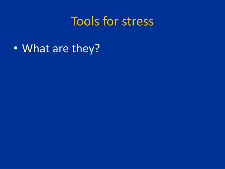 Tools for stress