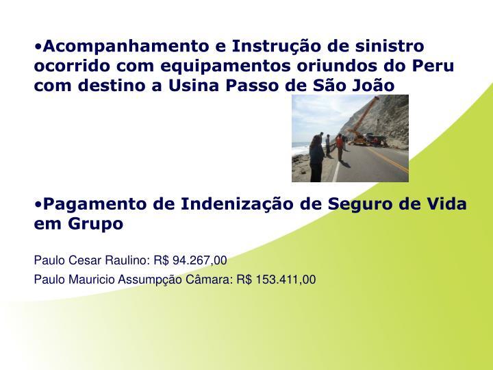 Acompanhamento e Instrução de sinistro ocorrido com equipamentos oriundos do Peru com destino a Usina Passo de São João