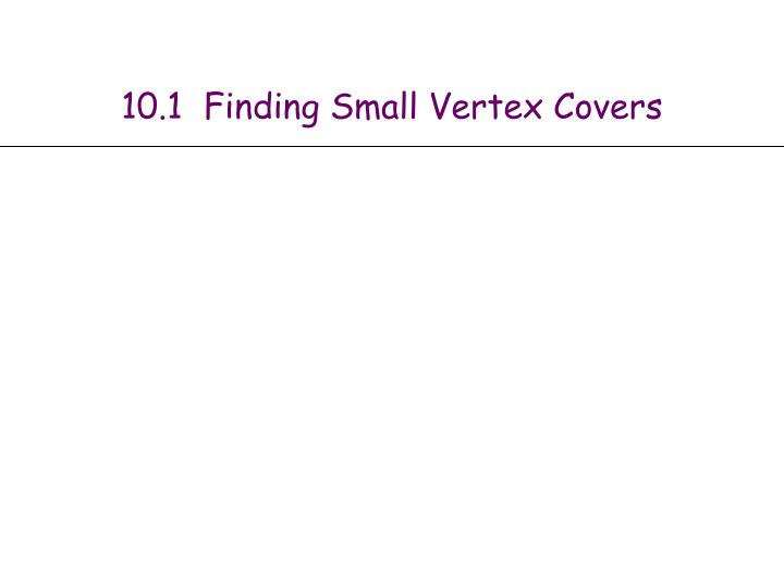 10.1  Finding Small Vertex Covers