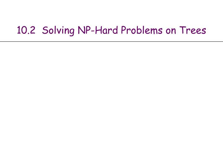 10.2  Solving NP-Hard Problems on Trees