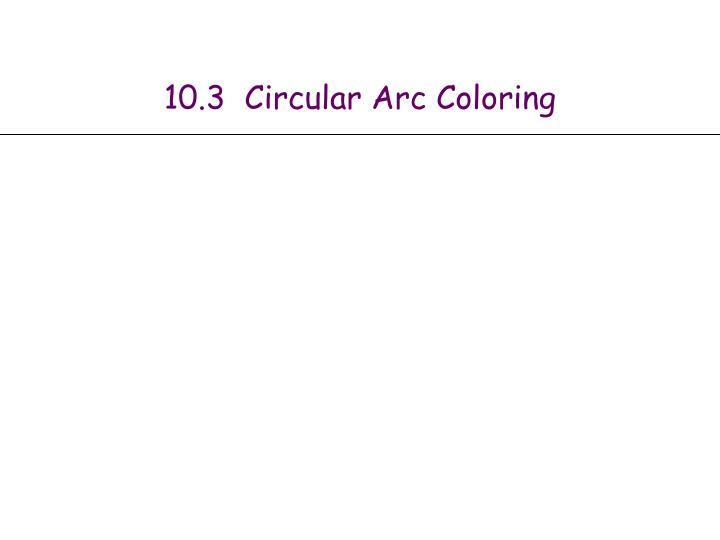 10.3  Circular Arc Coloring