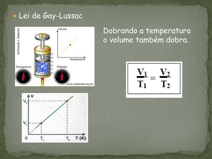 Dobrando a temperatura o volume também dobra.