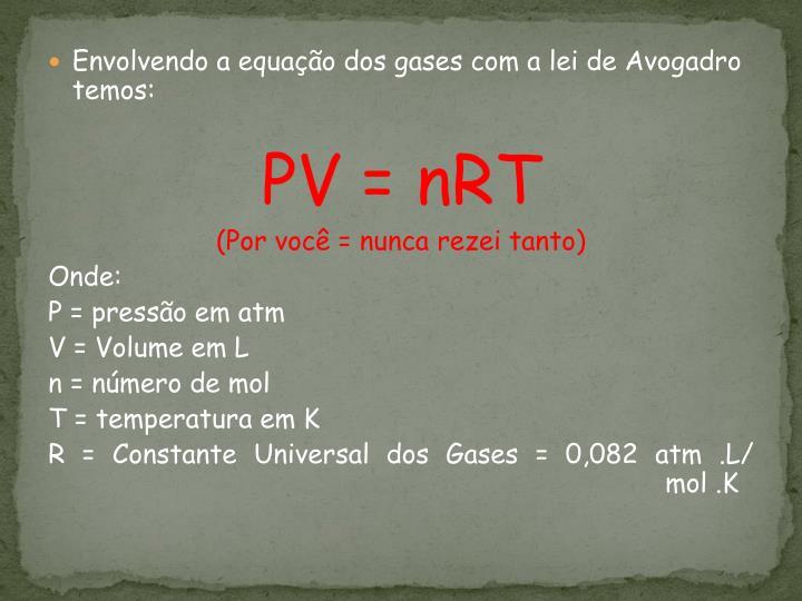 Envolvendo a equação dos gases com a lei de Avogadro temos: