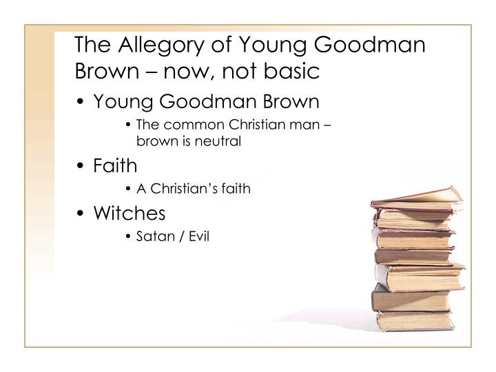 The Allegory of Young Goodman Brown – now, not basic