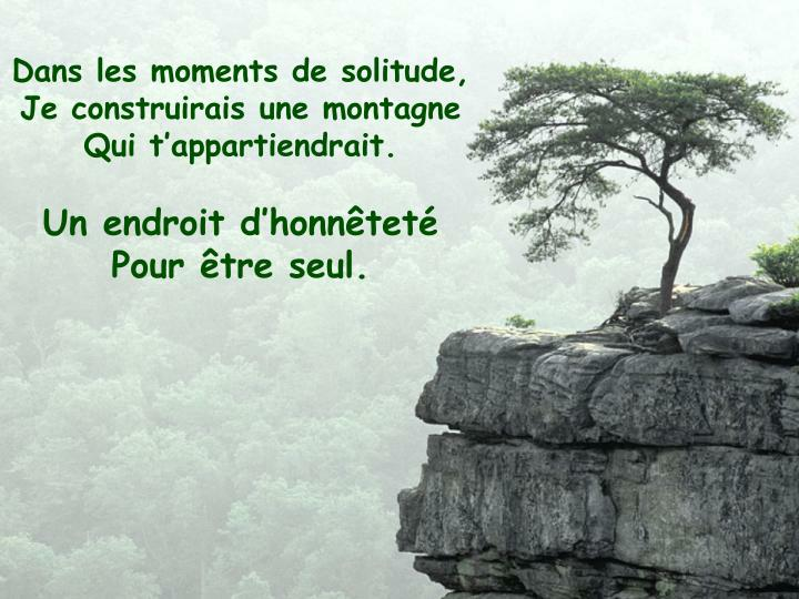 Dans les moments de solitude,