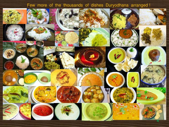 Few  more  of  the  thousands  of  dishes  Duryodhana  arranged !
