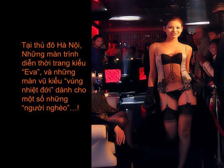 """Tại thủ đô Hà Nội, Những màn trình diễn thời trang kiểu """"Eva"""", và những màn vũ kiểu """"vùng nhiệt đới"""" dành cho một số những """"người nghèo""""…!"""