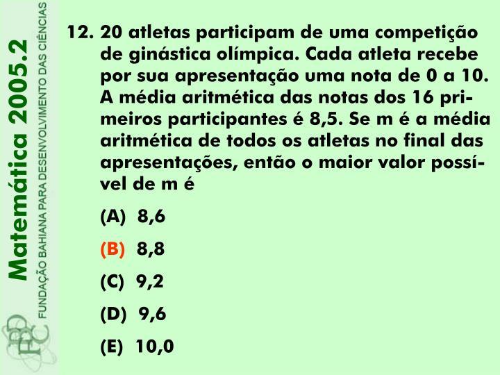 20 atletas participam de uma competição de ginástica olímpica. Cada atleta recebe por sua apresentação uma nota de 0 a 10. A média aritmética das notas dos 16 pri-meiros participantes é 8,5. Se m é a média aritmética de todos os atletas no final das apresentações, então o maior valor possí-vel de m é